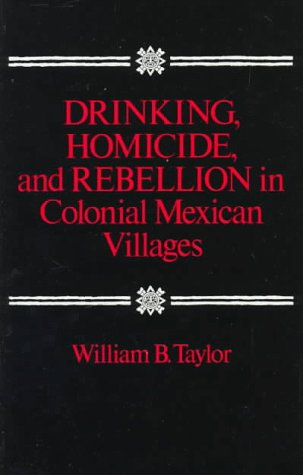 Drinking, Homicide, and Rebellion in Colonial Mexican Villages   1979 edition cover