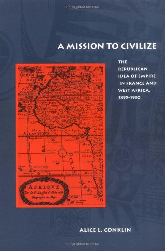 Mission to Civilize The Republican Idea of Empire in France and West Africa, 1895-1930  1997 edition cover