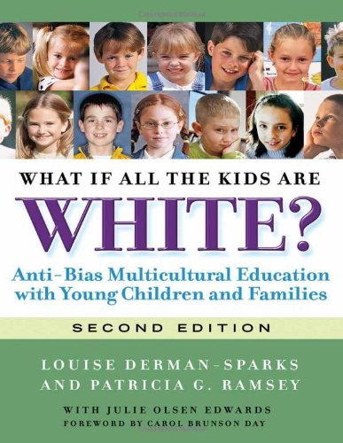What If All the Kids Are White? Anti-Bias Multicultural Education with Young Children and Families 2nd 2011 edition cover