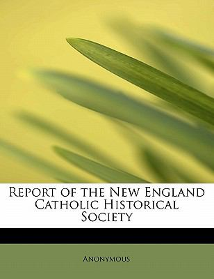 Report of the New England Catholic Historical Society N/A 9781115104128 Front Cover