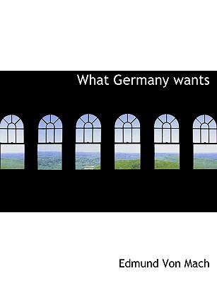 What Germany Wants  N/A 9781116686128 Front Cover
