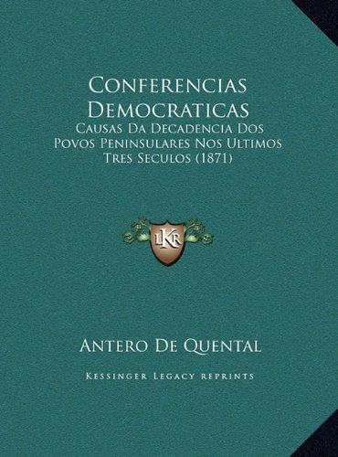 Conferencias Democraticas Causas Da Decadencia Dos Povos Peninsulares Nos Ultimos Tres Seculos (1871) N/A 9781169651128 Front Cover