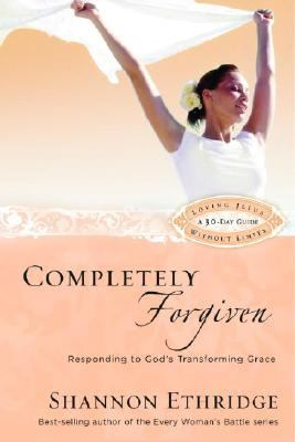 Completely Forgiven Responding to God's Transforming Grace  2007 9781400071128 Front Cover