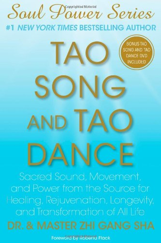 Tao Song and Tao Dance Sacred Sound, Movement, and Power from the Source for Healing, Rejuvenation, Longevity, and Transformation of All Life  2011 edition cover