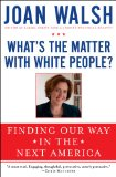 What's the Matter with White People? Finding Our Way in the Next America N/A edition cover