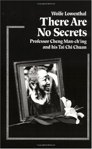 There Are No Secrets Professor Cheng Man Ch'ing and His Tai Chi Chuan N/A edition cover