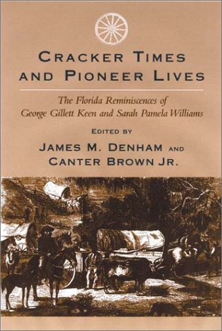 Cracker Times and Pioneer Lives The Florida Reminiscences of George Gillett Keen and Sarah Pamela Williams  2003 edition cover