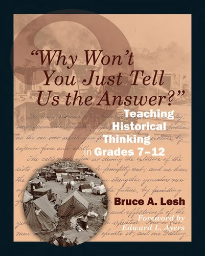 Why Won't You Just Tell Us the Answer? Teaching Historical Thinking in Grades 7-12  2011 edition cover