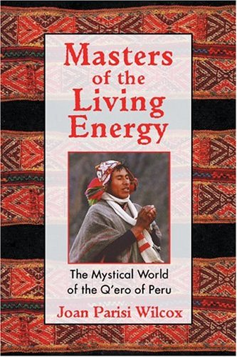 Masters of the Living Energy The Mystical World of the Q'ero of Peru 3rd 2004 (Revised) edition cover