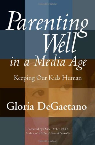 Parenting Well in a Media Age Keeping Our Kids Human N/A 9781932181128 Front Cover