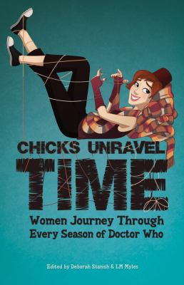 Chicks Unravel Time Women Journey Through Every Season of Doctor Who N/A 9781935234128 Front Cover