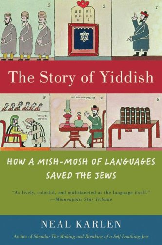 Story of Yiddish How a Mish-Mosh of Languages Saved the Jews  2009 9780060837129 Front Cover