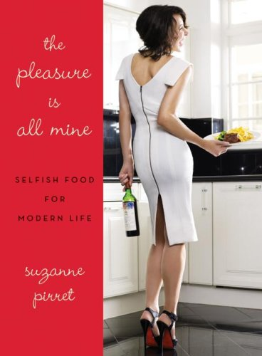 Pleasure Is All Mine Selfish Food for Modern Life  2009 9780061687129 Front Cover