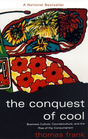 Conquest of Cool Business Culture, Counterculture, and the Rise of Hip Consumerism  1998 edition cover