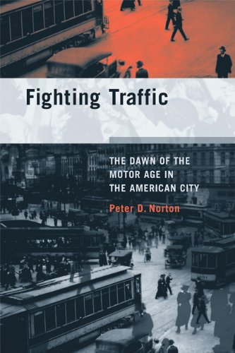 Fighting Traffic The Dawn of the Motor Age in the American City  2011 edition cover