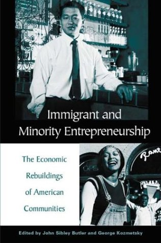 Immigrant and Minority Entrepreneurship The Continuous Rebirth of American Communities  2003 edition cover