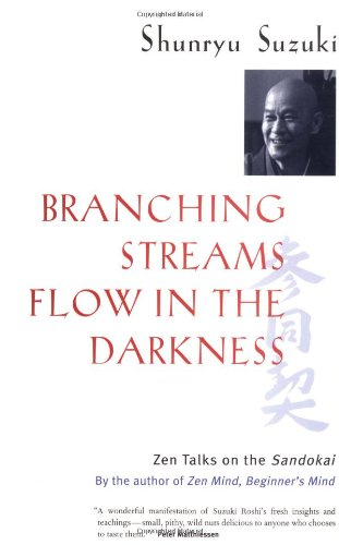 Branching Streams Flow in the Darkness Zen Talks on the Sandokai  2001 (Reprint) edition cover