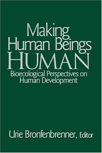 Making Human Beings Human Bioecological Perspectives on Human Development  2005 edition cover