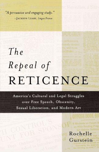 Repeal of Reticence America's Cultural and Legal Struggles over Free Speech, Obscenity, Sexual Liberation, and Modern Art N/A edition cover