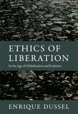 Ethics of Liberation In the Age of Globalization and Exclusion  2012 edition cover