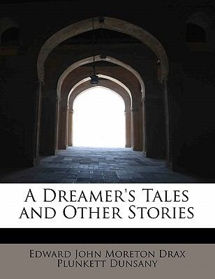 Dreamer's Tales and Other Stories  N/A 9781116366129 Front Cover