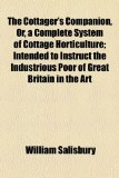 Cottager's Companion, or, a Complete System of Cottage Horticulture; Intended to Instruct the Industrious Poor of Great Britain in the Art  2010 edition cover