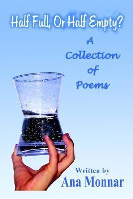 Half Full, or Half Empty? A Collection of Poems N/A 9781403370129 Front Cover