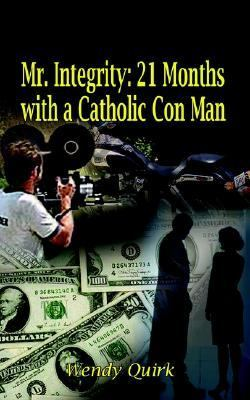 Mr Integrity : 21 Months with a Catholic Con Man N/A 9781403383129 Front Cover