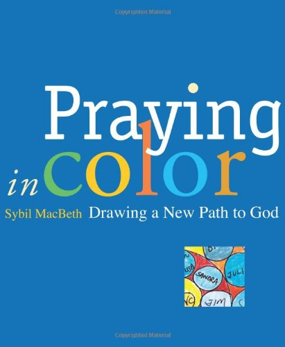 Praying in Color Drawing a New Path to God  2007 9781557255129 Front Cover