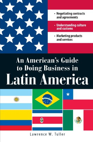 American's Guide to Doing Business in Latin America Negotiating Contracts and Agreements - Understanding Culture and Customs - Marketing Products and Services  2008 edition cover