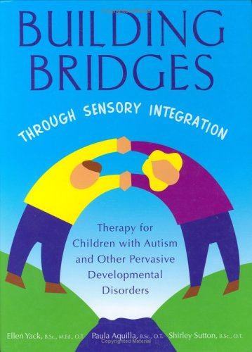 Building Bridges Through Sensory Integration -Therapy For Children with Autism and Other Pervasive Development Conditi N/A edition cover