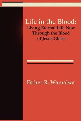 Life in the Blood: Living Eternal Life Now Through the Blood of Jesus Christ N/A edition cover