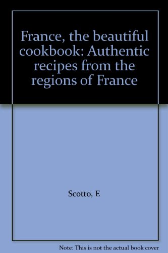 France, the Beautiful Cookbook Authentic Recipes from the Regions of France  1989 edition cover