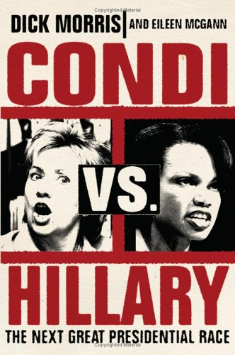 Condi vs. Hillary The Next Great Presidential Race  2005 9780060839130 Front Cover