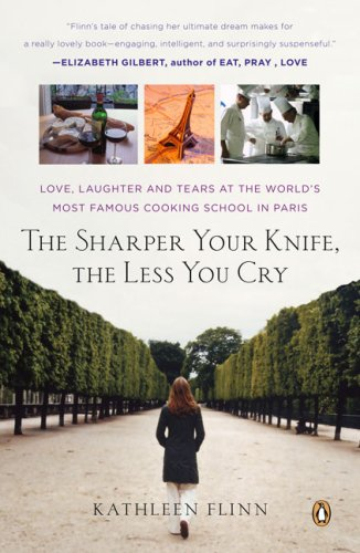 Sharper Your Knife, the Less You Cry Love, Laughter, and Tears in Paris at the World's Most Famous Cooking School  2008 edition cover