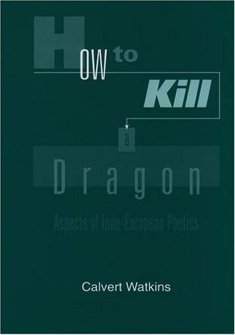 How to Kill a Dragon Aspects of Indo-European Poetics  2001 edition cover