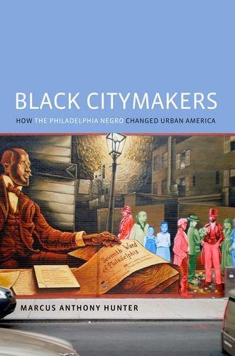 Black Citymakers How the Philadelphia Negro Changed Urban America  2013 edition cover