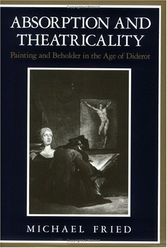 Absorption and Theatricality Painting and Beholder in the Age of Diderot Reprint edition cover