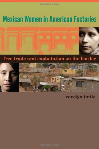 Mexican Women in American Factories Free Trade and Exploitation on the Border  2012 edition cover
