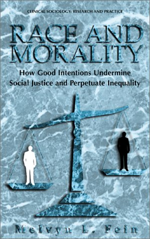 Race and Morality How Good Intentions Undermine Social Justice and Perpetuate Inequality  2001 9780306465130 Front Cover