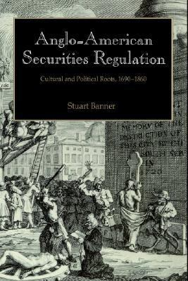Anglo-American Securities Regulation Cultural and Political Roots, 1690-1860  2002 edition cover