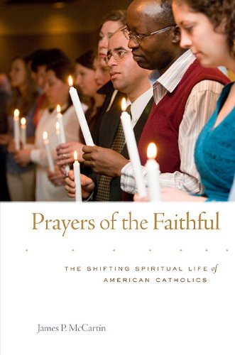 Prayers of the Faithful The Shifting Spiritual Life of American Catholics  2010 9780674049130 Front Cover