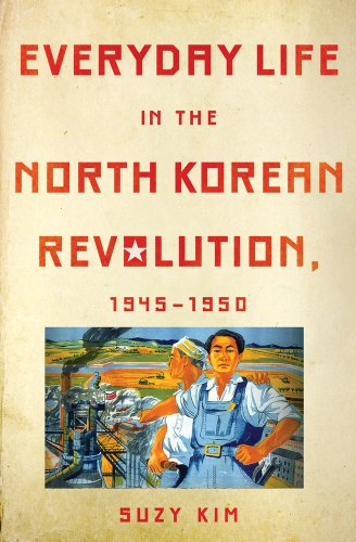 Everyday Life in the North Korean Revolution, 1945-1950   2013 9780801452130 Front Cover