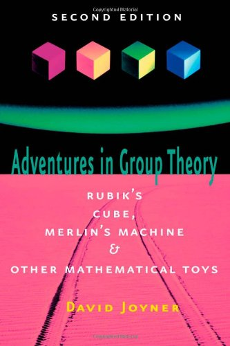 Adventures in Group Theory Rubik's Cube, Merlin's Machine, and Other Mathematical Toys 2nd 2008 edition cover