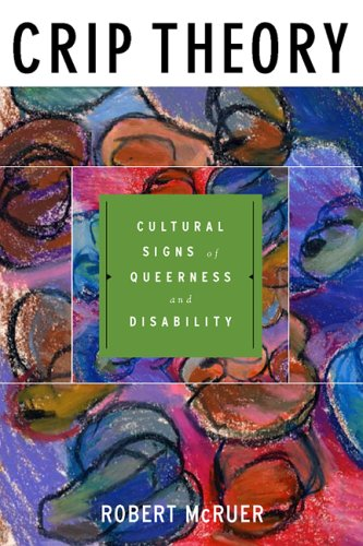 Crip Theory Cultural Signs of Queerness and Disability  2006 edition cover