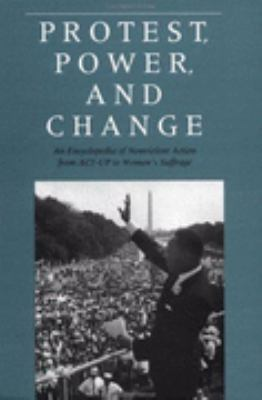 Protest, Power, and Change An Encyclopedia of Nonviolent Action from ACT-Up to Women's Suffrage  1997 edition cover