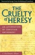 Cruelty of Heresy An Affirmation of Christian Orthodoxy N/A edition cover