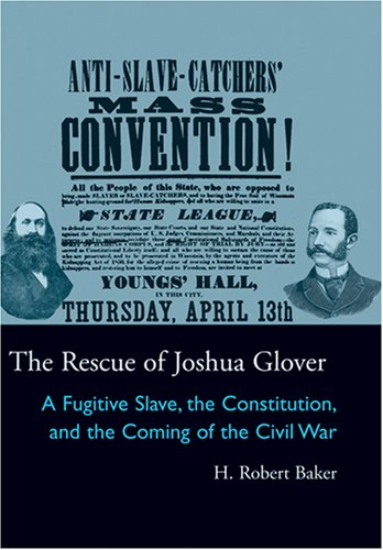 Rescue of Joshua Glover A Fugitive Slave, the Constitution, and the Coming of the Civil War N/A edition cover