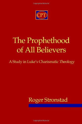 Prophethood of All Believers A Study in Luke's Charismatic Theology 2nd 2010 9780981965130 Front Cover