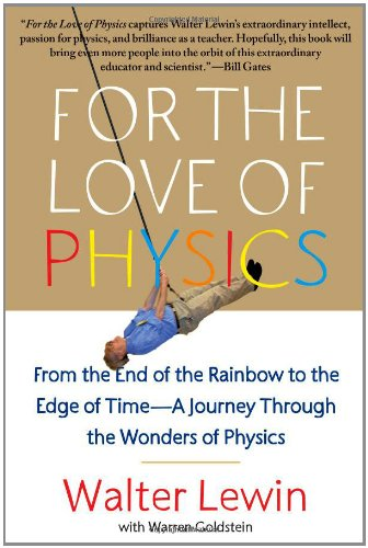 For the Love of Physics From the End of the Rainbow to the Edge of Time - A Journey Through the Wonders of Physics  2011 edition cover